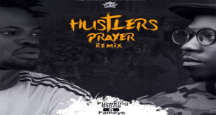 Flowking-Stone-ft-Fameye---Hustlers-Prayer-Remix
